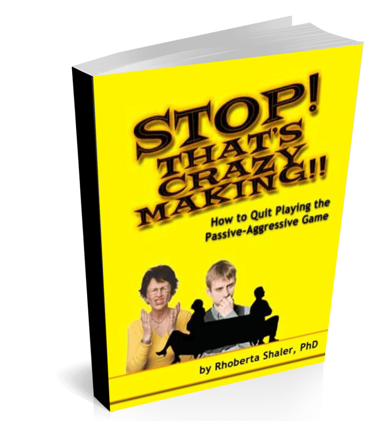 Stop, That's Crazy-Making!: How to quit the Passive-Aggressive game (PDF)