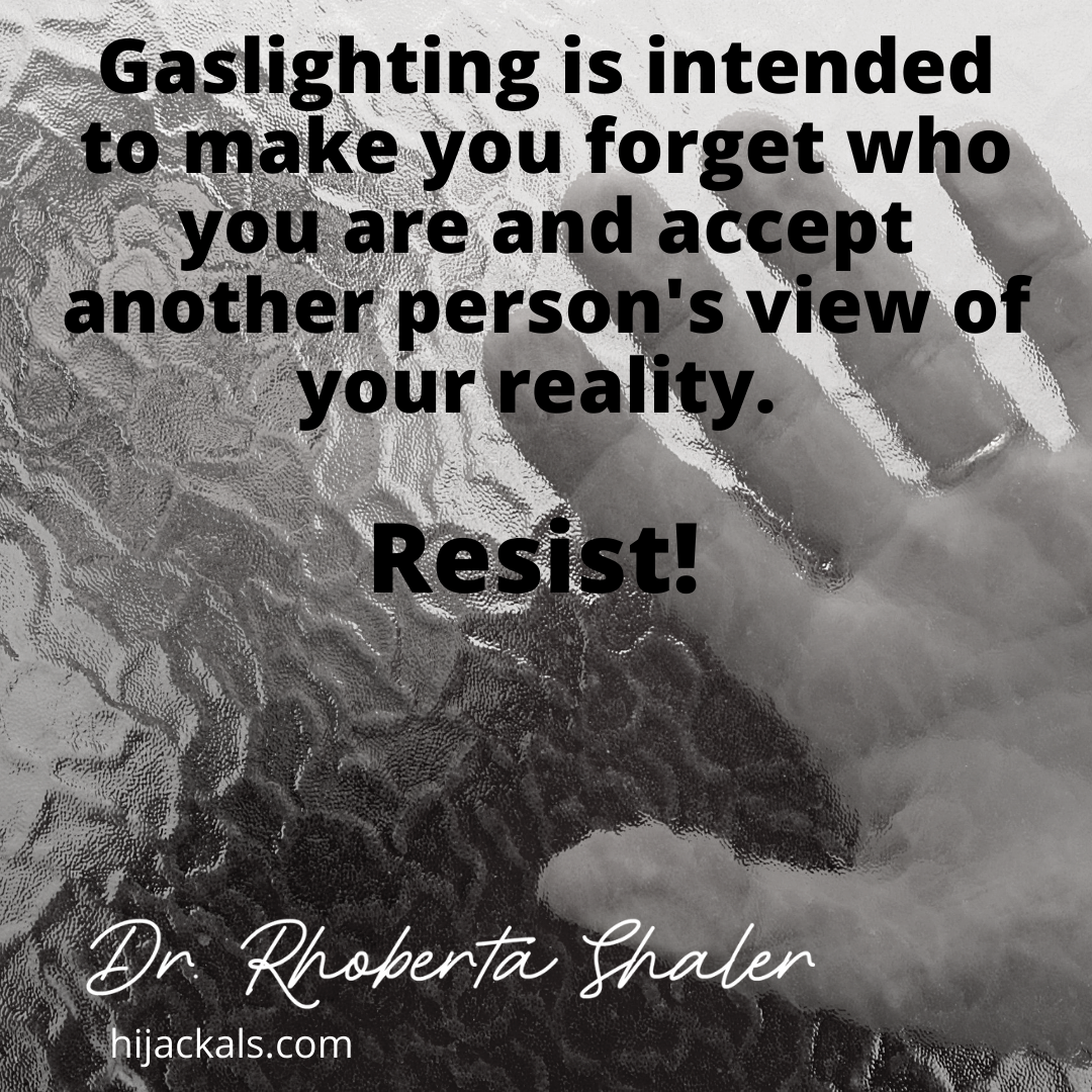 """gaslighting is emotional abuse. """"it is intended to make you forget who you are and accept another person's view of your reality"""""""